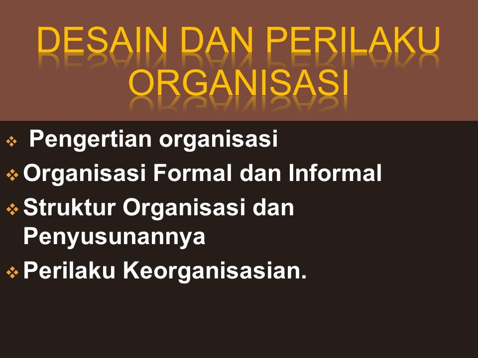  Pengertian organisasi  Organisasi Formal dan Informal  Struktur Organisasi dan Penyusunannya  Perilaku Keorganisasian.