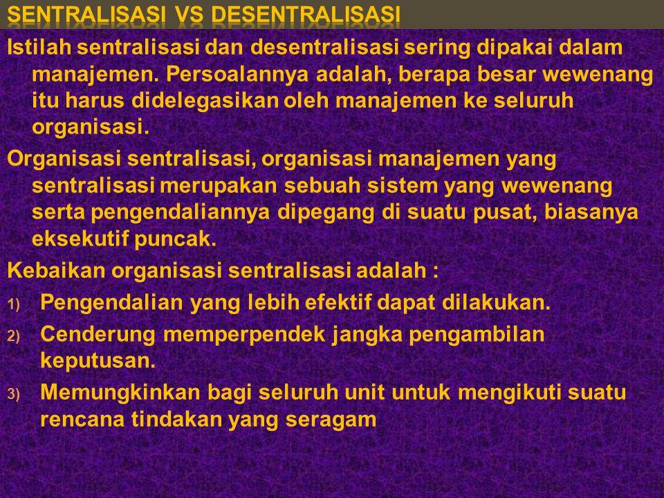 Istilah sentralisasi dan desentralisasi sering dipakai dalam manajemen.