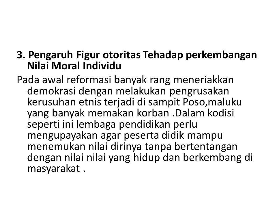 3. Pengaruh Figur otoritas Tehadap perkembangan Nilai Moral Individu Pada awal reformasi banyak rang meneriakkan demokrasi dengan melakukan pengrusaka
