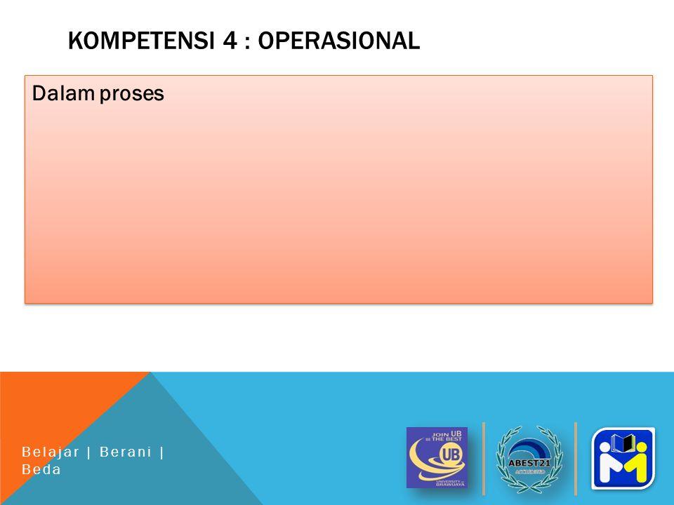 KOMPETENSI 4 : OPERASIONAL Dalam proses Belajar | Berani | Beda