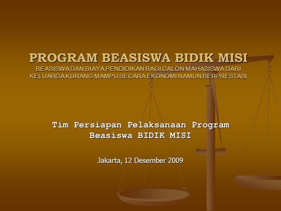 PROGRAM BEASISWA BIDIK MISI BEASISWA DAN BIAYA PENDIDIKAN BAGI CALON MAHASISWA DARI KELUARGA KURANG MAMPU SECARA EKONOMI NAMUN BERPRESTASI Tim Persiapan Pelaksanaan Program Beasiswa BIDIK MISI Jakarta, 12 Desember 2009
