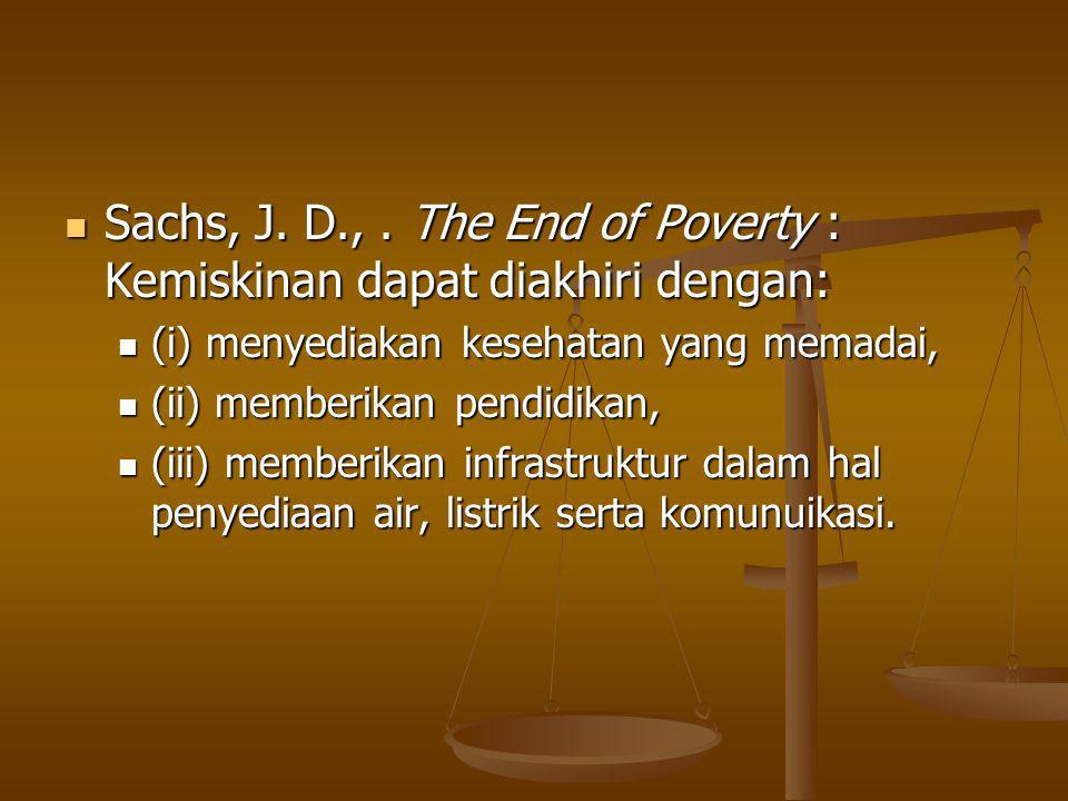 Sachs, J.D.,. The End of Poverty : Kemiskinan dapat diakhiri dengan: Sachs, J.