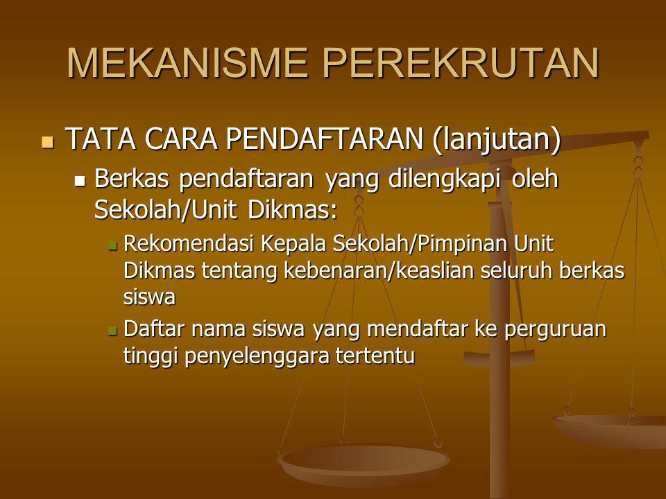 MEKANISME PEREKRUTAN TATA CARA PENDAFTARAN (lanjutan) TATA CARA PENDAFTARAN (lanjutan) Berkas pendaftaran yang dilengkapi oleh Sekolah/Unit Dikmas: Be