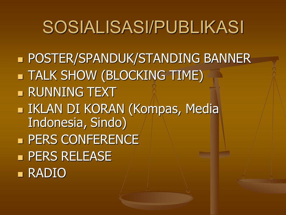 SOSIALISASI/PUBLIKASI POSTER/SPANDUK/STANDING BANNER POSTER/SPANDUK/STANDING BANNER TALK SHOW (BLOCKING TIME) TALK SHOW (BLOCKING TIME) RUNNING TEXT R