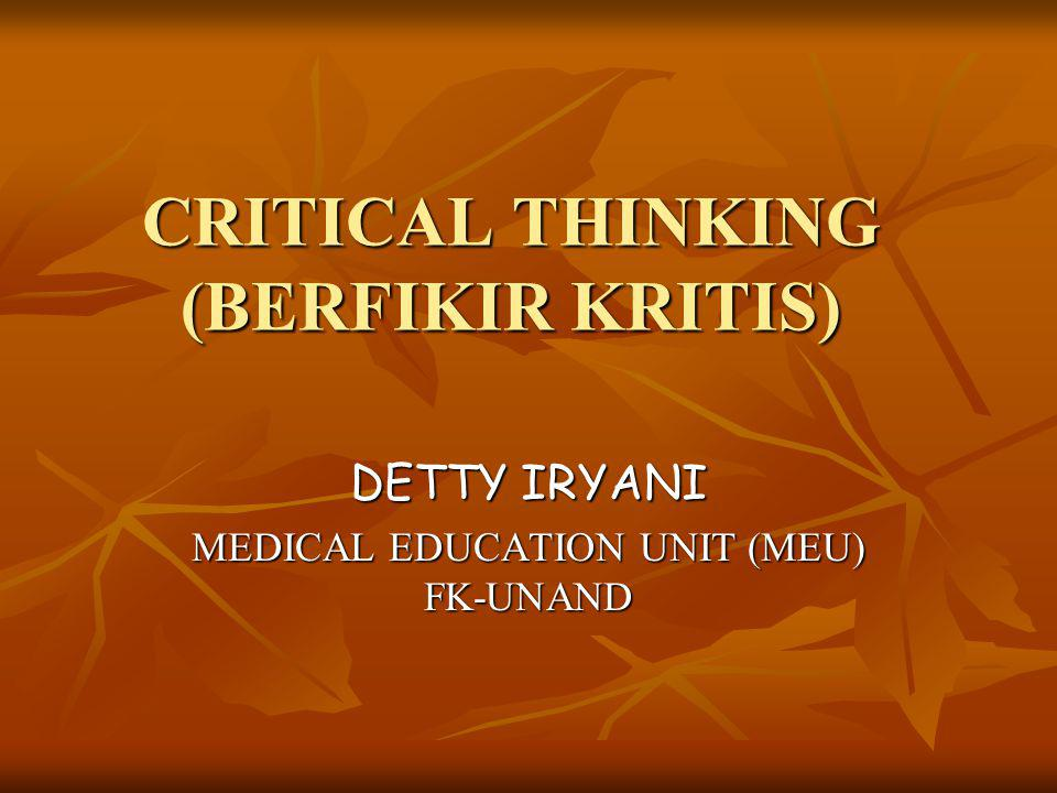 CRITICAL THINKING (BERFIKIR KRITIS) DETTY IRYANI MEDICAL EDUCATION UNIT (MEU) FK-UNAND