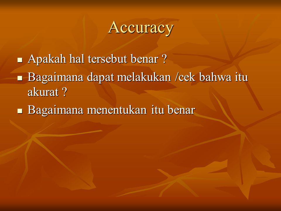 Accuracy Apakah hal tersebut benar ? Apakah hal tersebut benar ? Bagaimana dapat melakukan /cek bahwa itu akurat ? Bagaimana dapat melakukan /cek bahw