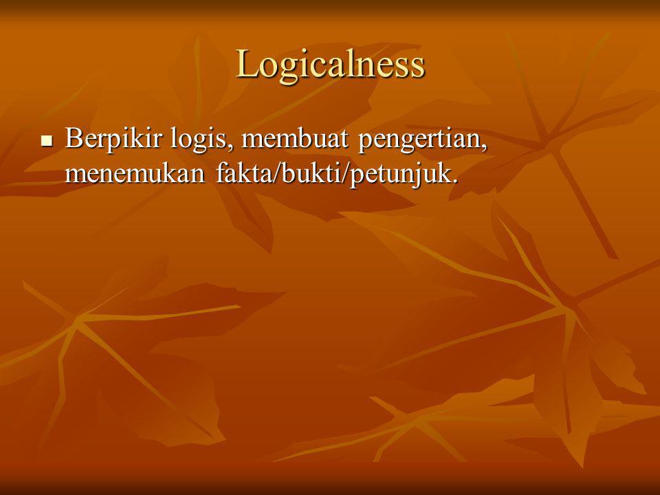 Logicalness Berpikir logis, membuat pengertian, menemukan fakta/bukti/petunjuk. Berpikir logis, membuat pengertian, menemukan fakta/bukti/petunjuk.