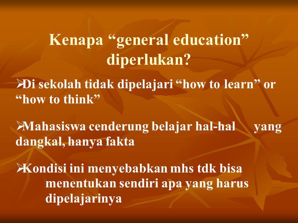 """Kenapa """"general education"""" diperlukan?  Di sekolah tidak dipelajari """"how to learn"""" or """"how to think""""  Mahasiswa cenderung belajar hal-hal yang dangk"""
