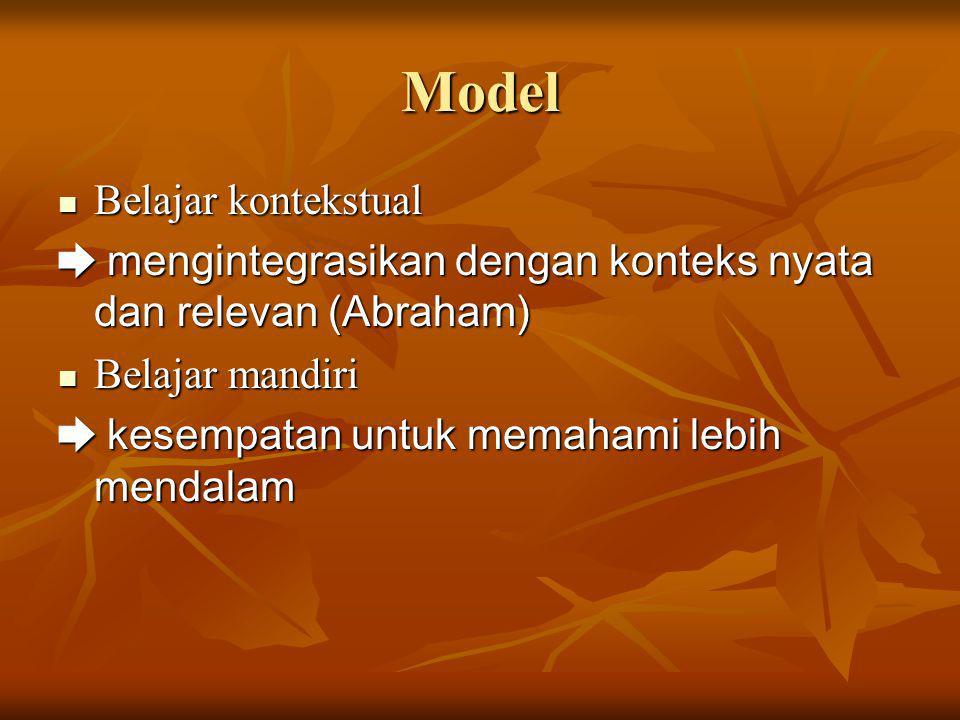 Model Belajar kontekstual Belajar kontekstual ➨ mengintegrasikan dengan konteks nyata dan relevan (Abraham) Belajar mandiri Belajar mandiri ➨ kesempat