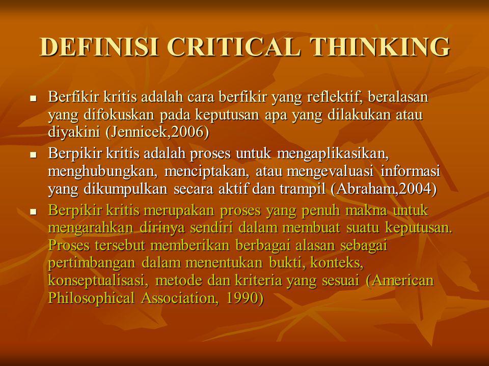CRITICAL THINKING CRITICAL THINKING CRITICAL REASONING CRITICAL REASONING proses penarikan kesimpulan yang dilakukan dengan melewati langkah-langkah berpikir kritis, yaitu menilai data/bukti//informasi yang diperoleh, menginterpetasi dan menganalisis data/bukti tersebut, untuk kemudian menarik kesimpulan yang berbasis pada data atau bukti yang ada proses penarikan kesimpulan yang dilakukan dengan melewati langkah-langkah berpikir kritis, yaitu menilai data/bukti//informasi yang diperoleh, menginterpetasi dan menganalisis data/bukti tersebut, untuk kemudian menarik kesimpulan yang berbasis pada data atau bukti yang ada CLINICAL REASONING CLINICAL REASONING komponen penting dalam kompetensi dokter komponen penting dalam kompetensi dokter proses berpikir dan pengambilan keputusan yang digunakan dalam praktek klinis proses berpikir dan pengambilan keputusan yang digunakan dalam praktek klinis terdiri dari pengumpulan data, pengorganisasian data, dan interpretasi data, pembuatan hipotesis, pengujian hipotesis, dan evaluasi kritis terhadap diagnosis alternatif dan strategi terapi terdiri dari pengumpulan data, pengorganisasian data, dan interpretasi data, pembuatan hipotesis, pengujian hipotesis, dan evaluasi kritis terhadap diagnosis alternatif dan strategi terapi