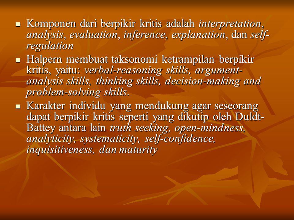 Komponen dari berpikir kritis adalah interpretation, analysis, evaluation, inference, explanation, dan self- regulation Komponen dari berpikir kritis