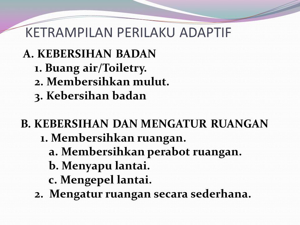 KETRAMPILAN PERILAKU ADAPTIF A.KEBERSIHAN BADAN 1.