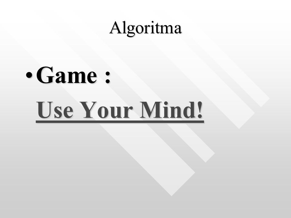 Algoritma Game :Game : Use Your Mind! Use Your Mind!