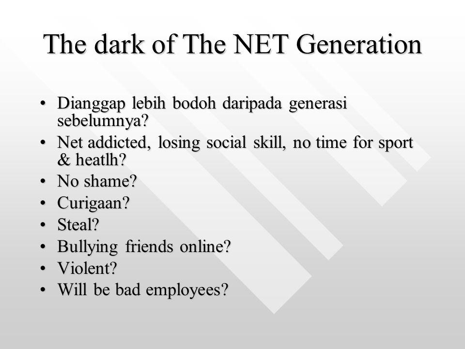 The dark of The NET Generation Dianggap lebih bodoh daripada generasi sebelumnya?Dianggap lebih bodoh daripada generasi sebelumnya? Net addicted, losi