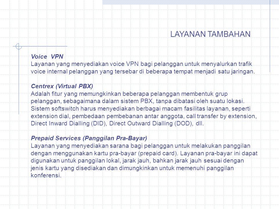 LAYANAN TAMBAHAN Voice VPN Layanan yang menyediakan voice VPN bagi pelanggan untuk menyalurkan trafik voice internal pelanggan yang tersebar di bebera