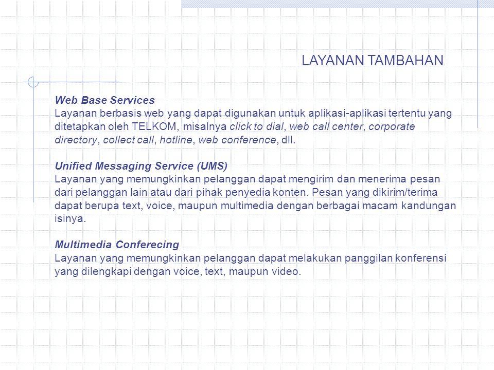 LAYANAN TAMBAHAN Web Base Services Layanan berbasis web yang dapat digunakan untuk aplikasi-aplikasi tertentu yang ditetapkan oleh TELKOM, misalnya cl