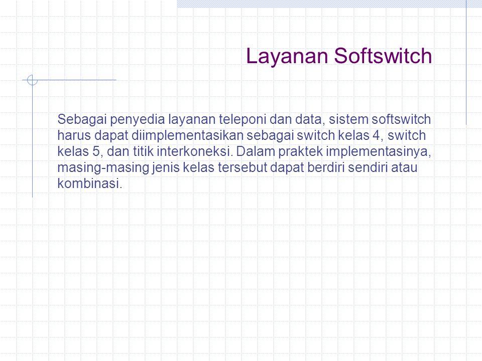 Sebagai penyedia layanan teleponi dan data, sistem softswitch harus dapat diimplementasikan sebagai switch kelas 4, switch kelas 5, dan titik interkon