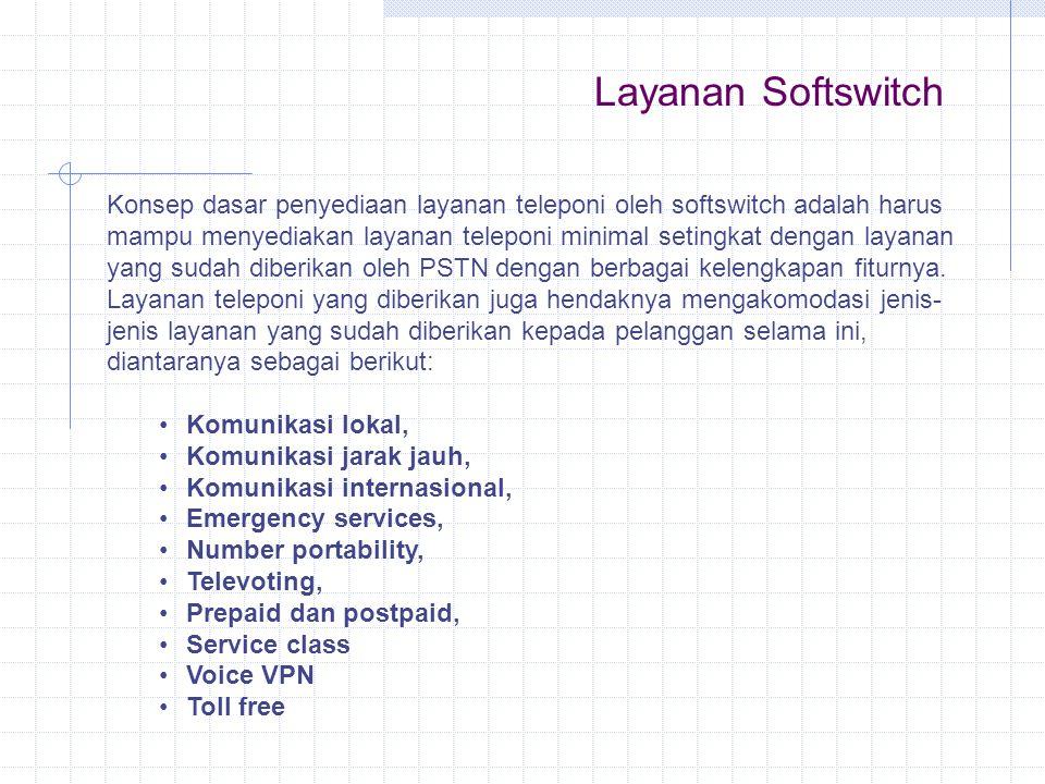 Konsep dasar penyediaan layanan teleponi oleh softswitch adalah harus mampu menyediakan layanan teleponi minimal setingkat dengan layanan yang sudah d