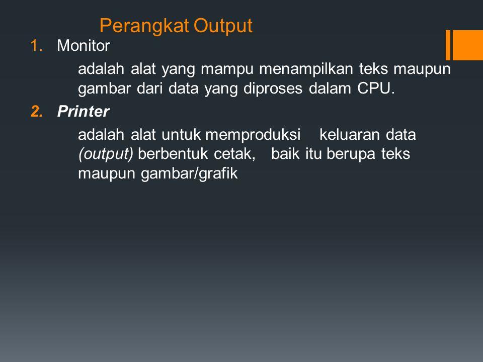 Perangkat Output 1.Monitor adalah alat yang mampu menampilkan teks maupun gambar dari data yang diproses dalam CPU. 2.Printer adalah alat untuk mempro