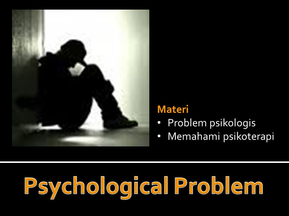 Materi Problem psikologis Memahami psikoterapi