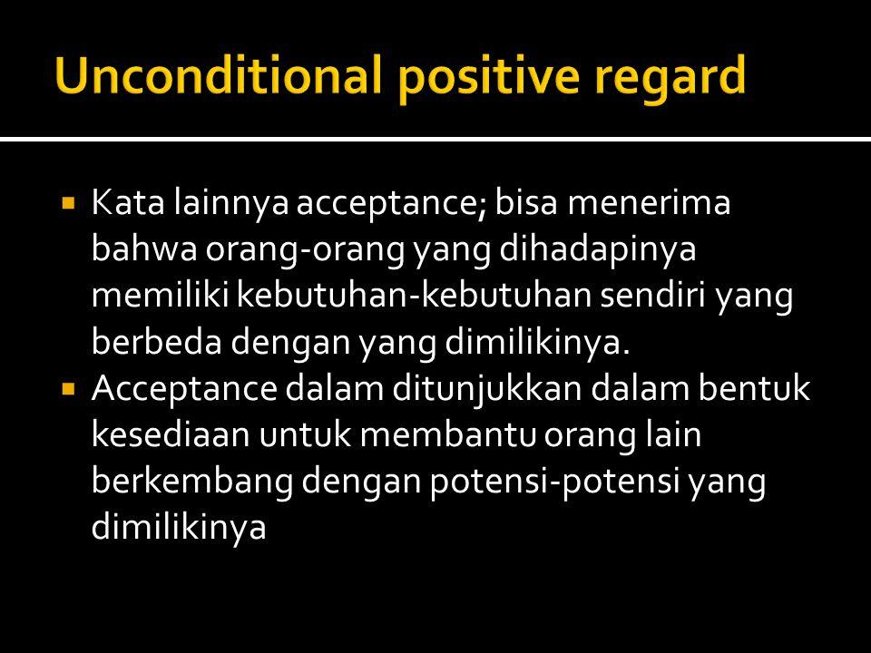  Kata lainnya acceptance; bisa menerima bahwa orang-orang yang dihadapinya memiliki kebutuhan-kebutuhan sendiri yang berbeda dengan yang dimilikinya.