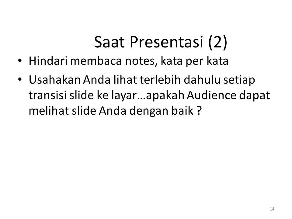 14 Saat Presentasi (2) Hindari membaca notes, kata per kata Usahakan Anda lihat terlebih dahulu setiap transisi slide ke layar…apakah Audience dapat