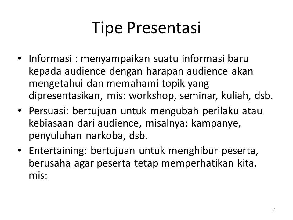 6 Tipe Presentasi Informasi : menyampaikan suatu informasi baru kepada audience dengan harapan audience akan mengetahui dan memahami topik yang dipres