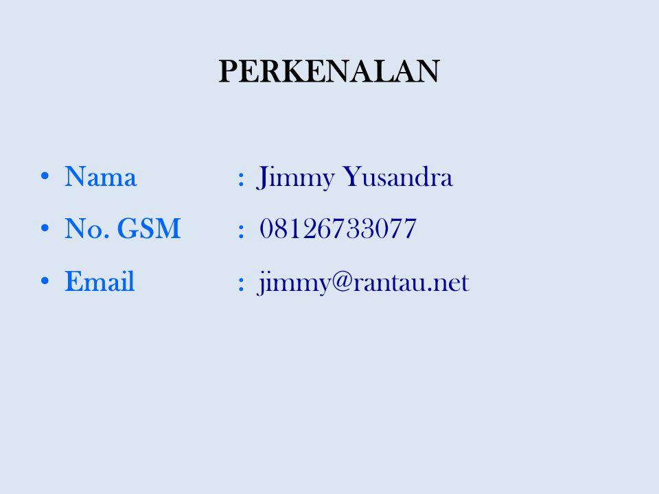 PERKENALAN Nama: Jimmy Yusandra No. GSM: 08126733077 Email: jimmy@rantau.net