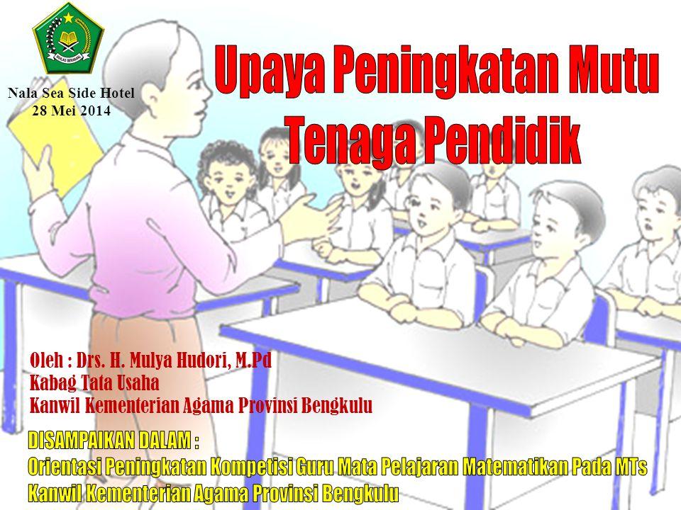 Oleh : Drs. H. Mulya Hudori, M.Pd Kabag Tata Usaha Kanwil Kementerian Agama Provinsi Bengkulu Nala Sea Side Hotel 28 Mei 2014