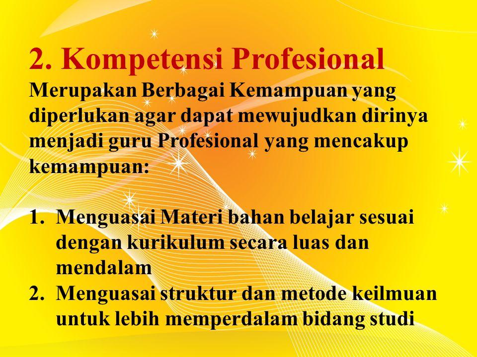 2. Kompetensi Profesional Merupakan Berbagai Kemampuan yang diperlukan agar dapat mewujudkan dirinya menjadi guru Profesional yang mencakup kemampuan: