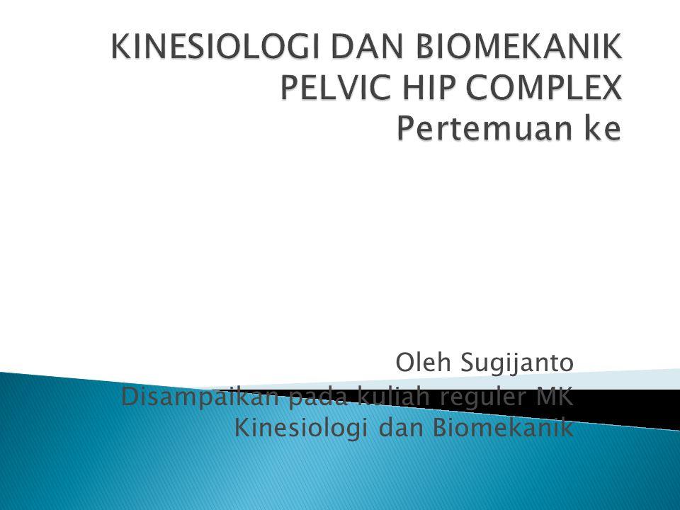 Oleh Sugijanto Disampaikan pada kuliah reguler MK Kinesiologi dan Biomekanik