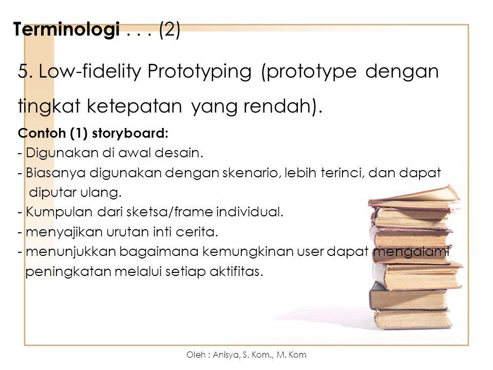 Terminologi... (2) 5. Low-fidelity Prototyping (prototype dengan tingkat ketepatan yang rendah). Contoh (1) storyboard: - Digunakan di awal desain. -