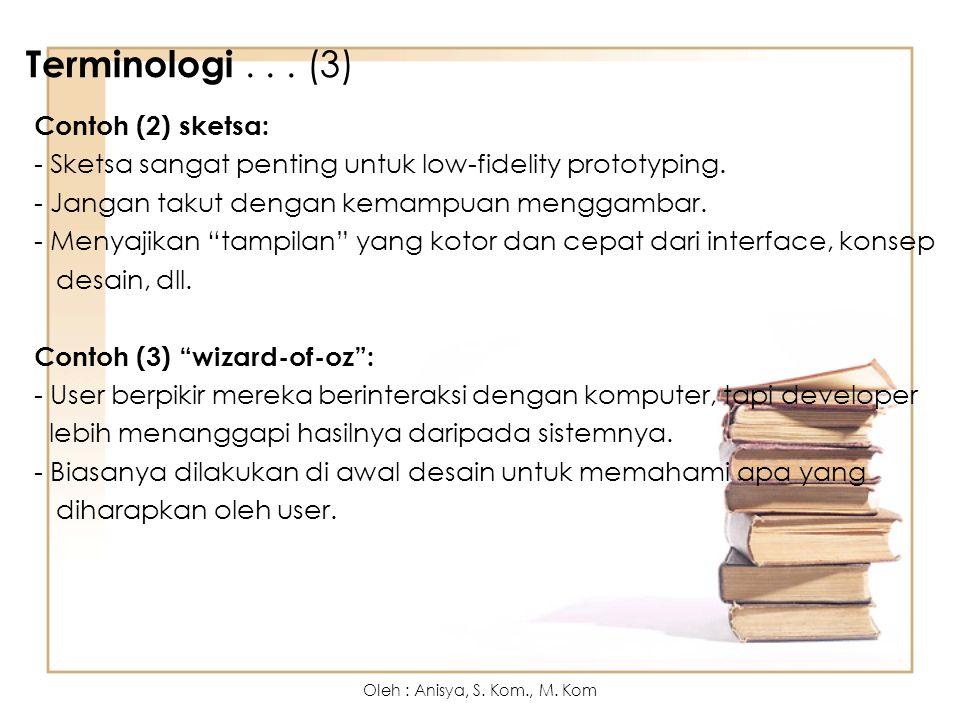Terminologi... (3) Contoh (2) sketsa: - Sketsa sangat penting untuk low-fidelity prototyping. - Jangan takut dengan kemampuan menggambar. - Menyajikan