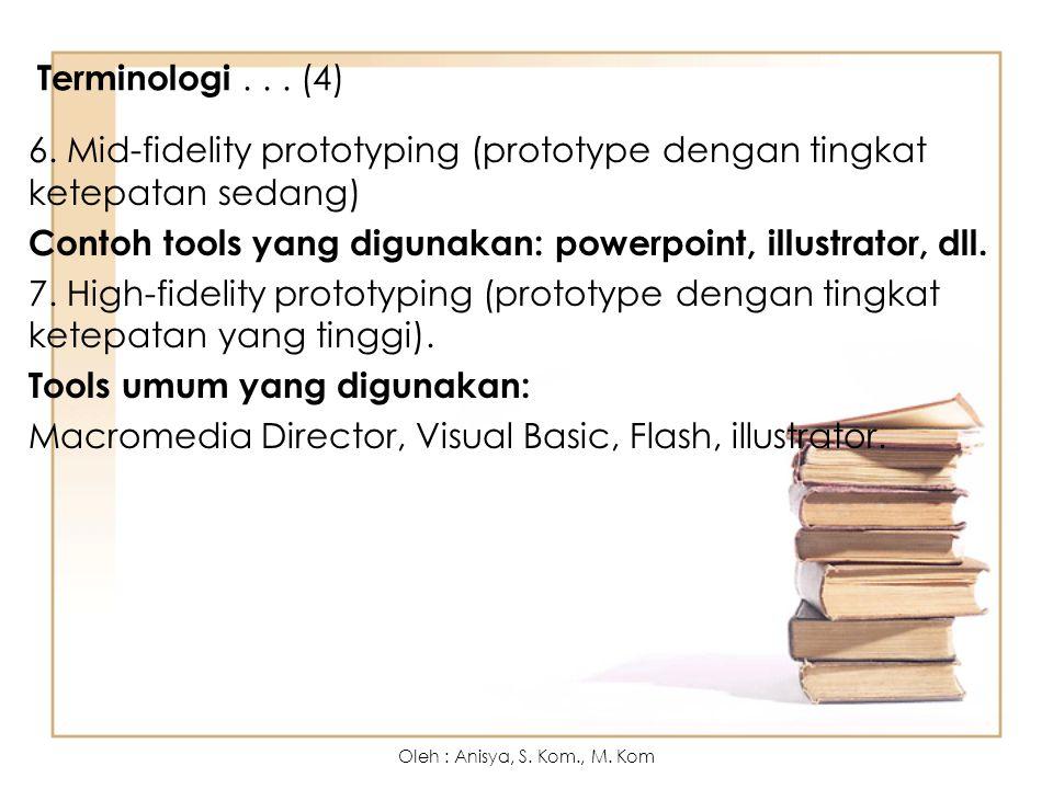 6. Mid-fidelity prototyping (prototype dengan tingkat ketepatan sedang) Contoh tools yang digunakan: powerpoint, illustrator, dll. 7. High-fidelity pr