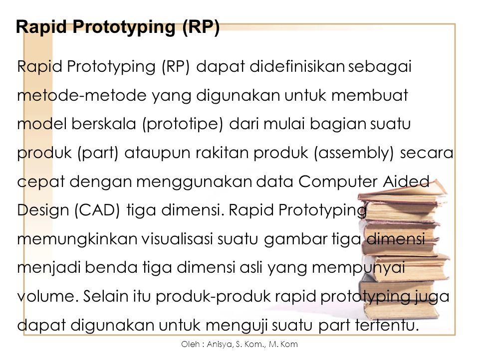 Rapid Prototyping (RP) dapat didefinisikan sebagai metode-metode yang digunakan untuk membuat model berskala (prototipe) dari mulai bagian suatu produ