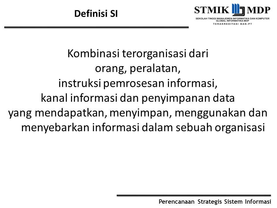Definisi SI Kombinasi terorganisasi dari orang, peralatan, instruksi pemrosesan informasi, kanal informasi dan penyimpanan data yang mendapatkan, menyimpan, menggunakan dan menyebarkan informasi dalam sebuah organisasi