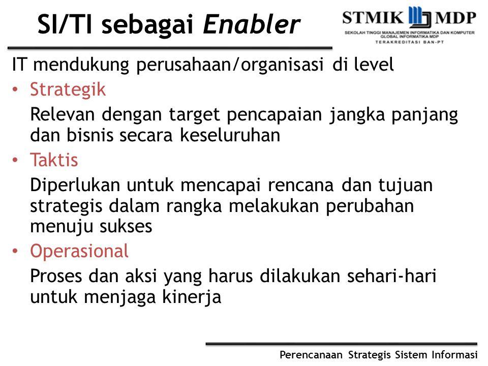 Perencanaan Strategis Sistem Informasi SI/TI sebagai Enabler IT mendukung perusahaan/organisasi di level Strategik Relevan dengan target pencapaian ja
