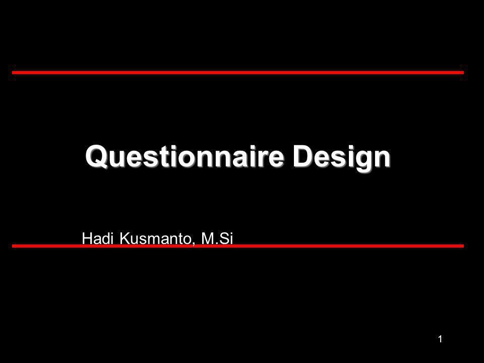 1 Questionnaire Design Hadi Kusmanto, M.Si