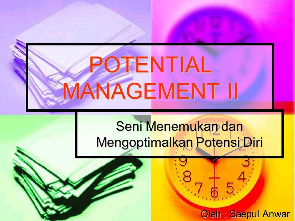 POTENTIAL MANAGEMENT II Seni Menemukan dan Mengoptimalkan Potensi Diri Oleh : Saepul Anwar