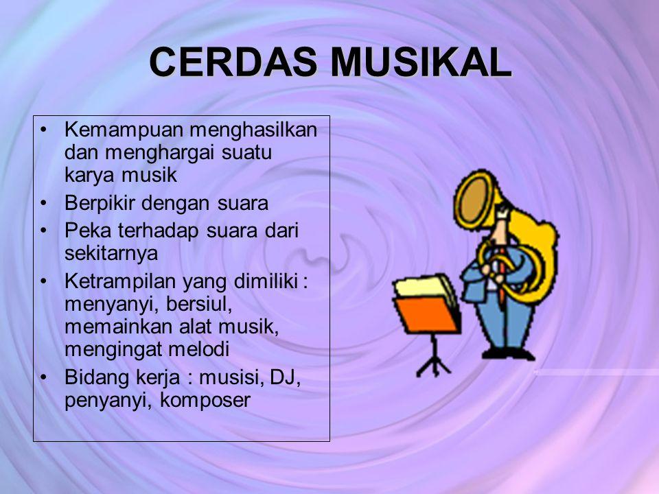 CERDAS MUSIKAL Kemampuan menghasilkan dan menghargai suatu karya musik Berpikir dengan suara Peka terhadap suara dari sekitarnya Ketrampilan yang dimiliki : menyanyi, bersiul, memainkan alat musik, mengingat melodi Bidang kerja : musisi, DJ, penyanyi, komposer