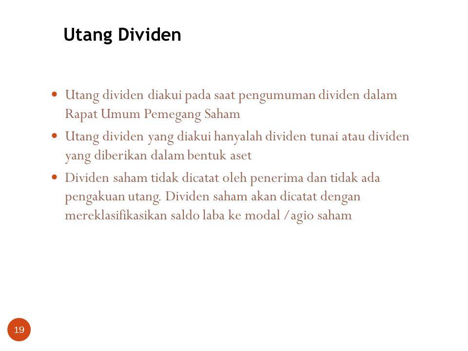 19 Utang dividen diakui pada saat pengumuman dividen dalam Rapat Umum Pemegang Saham Utang dividen yang diakui hanyalah dividen tunai atau dividen yan