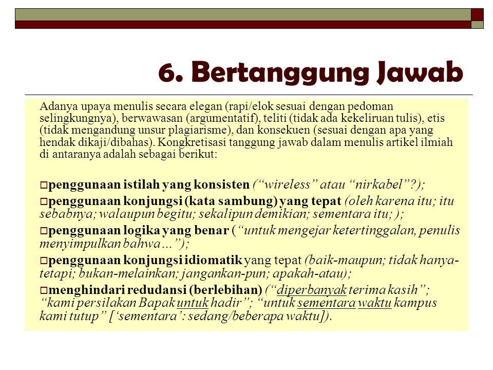 6. Bertanggung Jawab Adanya upaya menulis secara elegan (rapi/elok sesuai dengan pedoman selingkungnya), berwawasan (argumentatif), teliti (tidak ada