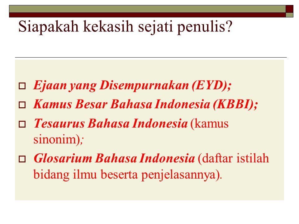 Siapakah kekasih sejati penulis?  Ejaan yang Disempurnakan (EYD);  Kamus Besar Bahasa Indonesia (KBBI);  Tesaurus Bahasa Indonesia (kamus sinonim);
