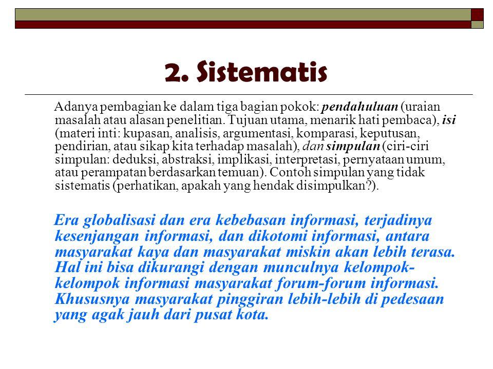 2. Sistematis Adanya pembagian ke dalam tiga bagian pokok: pendahuluan (uraian masalah atau alasan penelitian. Tujuan utama, menarik hati pembaca), is