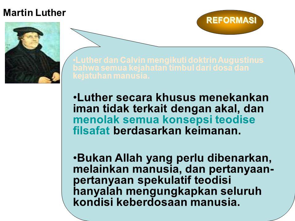 Luther dan Calvin mengikuti doktrin Augustinus bahwa semua kejahatan timbul dari dosa dan kejatuhan manusia.