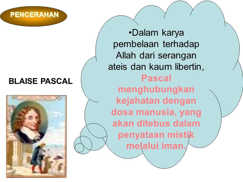 Dalam karya pembelaan terhadap Allah dari serangan ateis dan kaum libertin, Pascal menghubungkan kejahatan dengan dosa manusia, yang akan ditebus dalam penyataan mistik melalui iman.