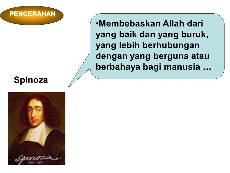 Membebaskan Allah dari yang baik dan yang buruk, yang lebih berhubungan dengan yang berguna atau berbahaya bagi manusia … Spinoza PENCERAHAN