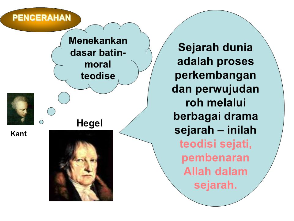 Menekankan dasar batin- moral teodise Kant Sejarah dunia adalah proses perkembangan dan perwujudan roh melalui berbagai drama sejarah – inilah teodisi sejati, pembenaran Allah dalam sejarah.