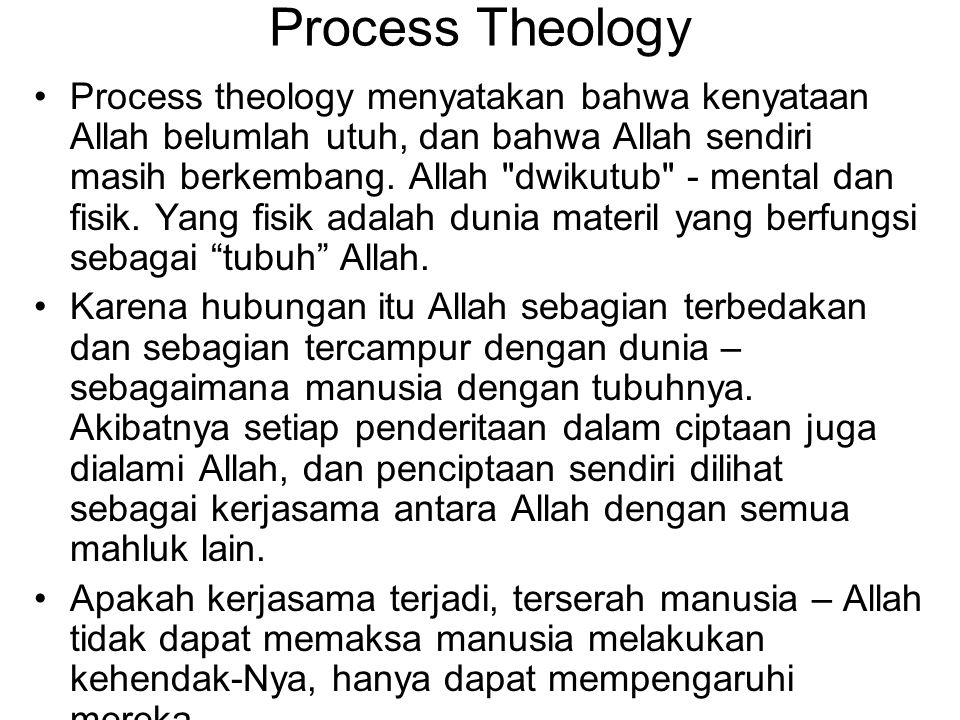 Process Theology Process theology menyatakan bahwa kenyataan Allah belumlah utuh, dan bahwa Allah sendiri masih berkembang.