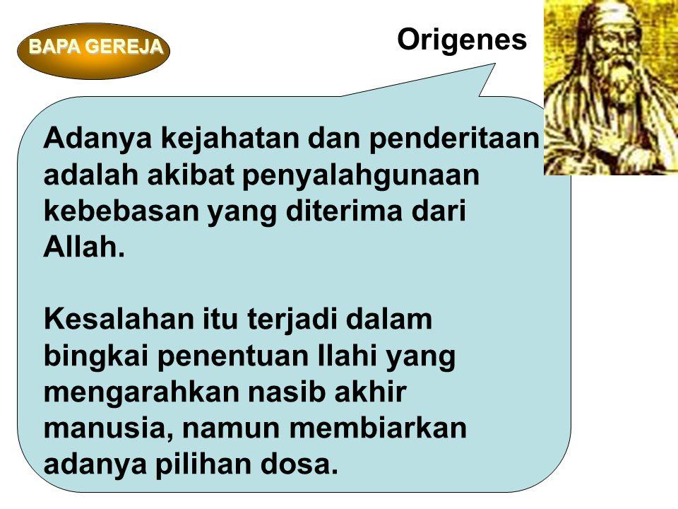 Origenes Adanya kejahatan dan penderitaan adalah akibat penyalahgunaan kebebasan yang diterima dari Allah.
